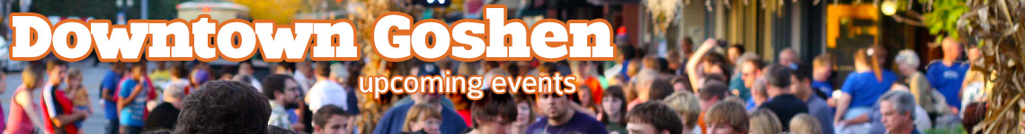 Downtown Goshen, Indiana - Upcoming events