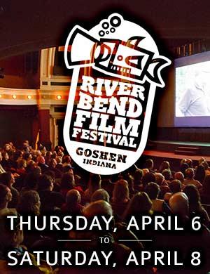 River Bend Film Festival • April First Fridays • Goshen, Indiana